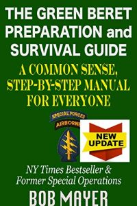 Bob Mayer Green Beret Survival And Preparation Guide