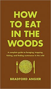 Bradford Angier Guide For Eating In The Wilderness