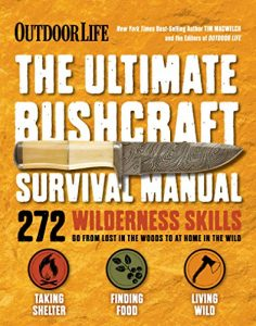 Editors Of Outdoor Life And Tim Macwelch Ultimate Survival Manual